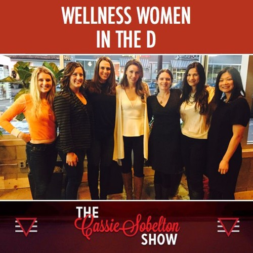 The Cassie Sobelton Show: Wellness Women in the D