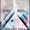 Download BOUGHT THAT- EASY FT POLO FROST RECORDED BY MARVALOUS ENT. Mp3