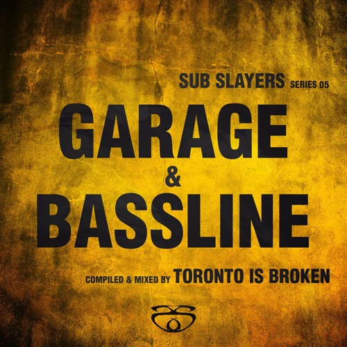 [SLAYERCD08] Sub Slayers: Series 05 - Garage Bassline (mixed by Toronto Is Broken)