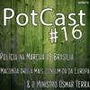 PotCast #16 - Polícia na Marcha, Maconha droga mais consumida na Europa e o Ministro Osmar Terra