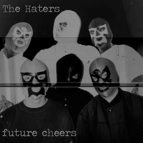 The Haters - Future Cheers Vol 1 Extract (from Future Cheers LP)