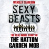 Sexy Beasts: The Inside Story of the Hatton Garden Heist by Wensley Clarkson, read by the author