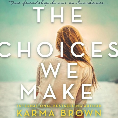 The Choices We Make by Karma Brown, Narrated by Cassandra Campbell and Jorjeana Marie