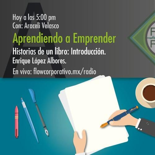 Aprendiendo a Emprender 023 - Historias de un libro: Introducción. Enrique López Albores.