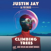 Justin Jay & Friends - Climbing Trees (Ft. Josh Taylor & Benny Bridges)