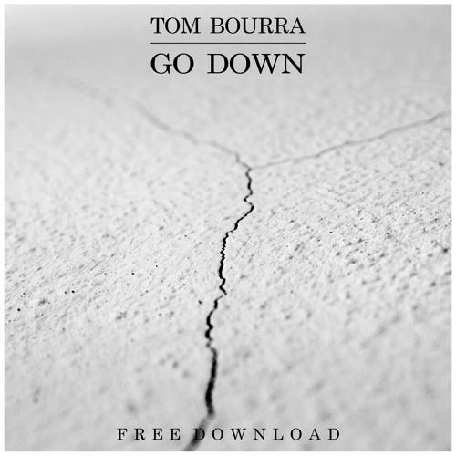 Tom Bourra - Go Down (Original Mix)