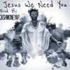 Jesus We Need You Prod. By CashMoneyAP