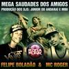 FELIPE BOLADÃO & MC ROGER - MEGA SAUDADES DOS AMIGOS (DJ'S JUNIOR DO ANDARAÍ E MIBI) mp3