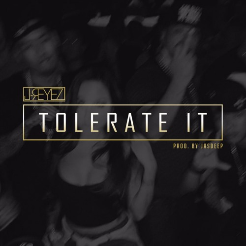 TOLERATE IT (Prod. by JASDEEP)