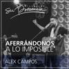 Aferrándonos a lo imposible - Alex Campos - 15 Junio 2016