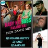 BABY KO BASS PASS HAI ( CLUB DANCE MIX ) DJ SHASHI SHETTY & DJ AMIT & DJ AAKASH
