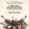 THE MUSIC OF STRANGERS - - YO YO MA & THE SILK ROAD ENSEMBLE
