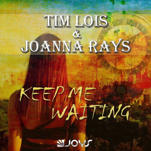 Tim Loïs & Joanna Rays - Keep Me Waiting [OUT NOW]