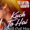 Armaan Malik Kuch To Hai(Do Lavzo Ki Kahani) AS MUIC CHILLOUT MIX