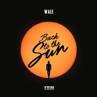 Wale - Back To The Sun
