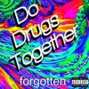 Do Drugs Together (Prod. TCRoman)