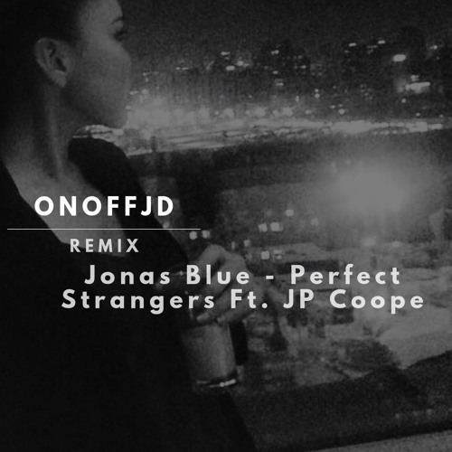 Jonas Blue - Perfect Strangers Ft. JP Coope(REMIX OnOffJD)