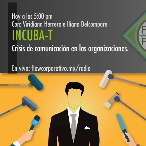 IncubaT 030 - Crisis de Comunicación en las organizaciones