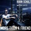 Robin Schulz Feat. Nico Santos - More Than A Friend (Original Mix)