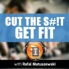 Cut The S#!t Get Fit Podcast | Health | Weight Loss | Nutrition