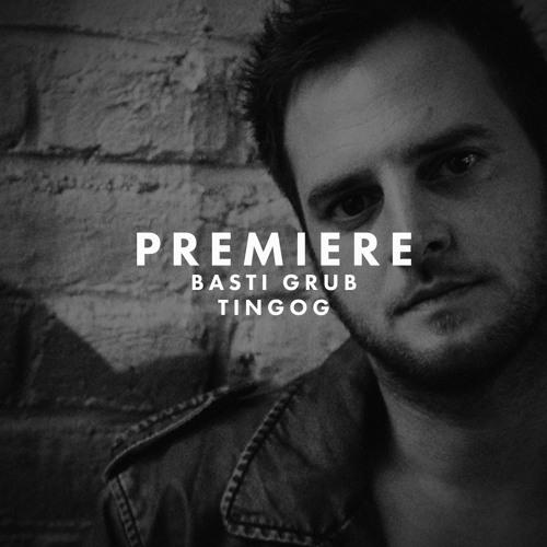 Premiere: Basti Grub - Tingog