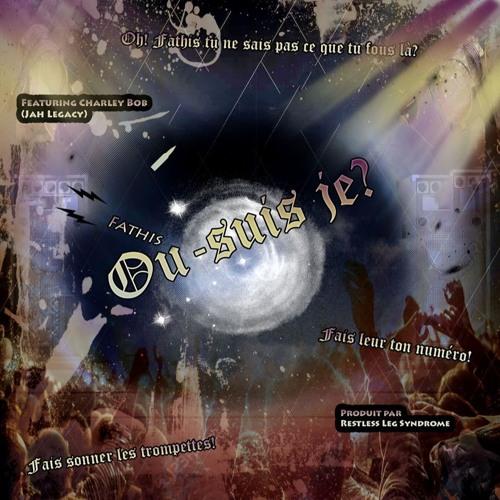 Fathis - Mais Ou Suis Je ? - Featuring Charley Bob (Jah Legacy) Produit par Restless Leg Syndrome