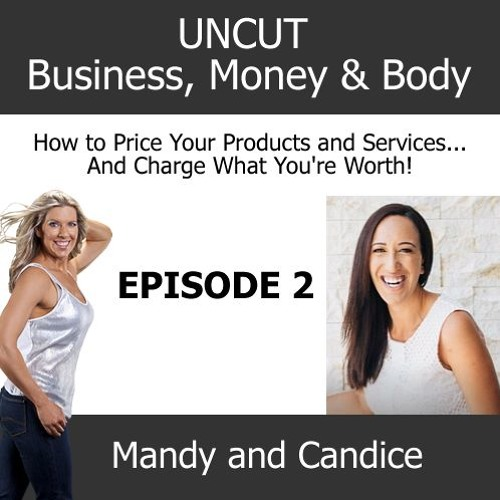 UNCUT Business, Money and Body - Episode 2: How to Price Your Products And Charge What You're Worth!