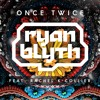 Ryan Blyth Feat. Rachel K Collier - Once Twice (BBC Radio 1) OUT NOW