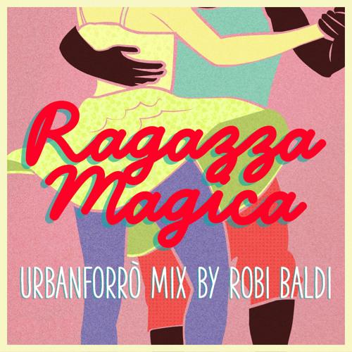 Ragazza Magica URBAN FORRO' mix by ROBI BALDI