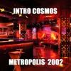 Intro Cosmos Metropolis 2002