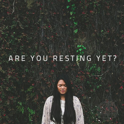 Are You Resting Yet Pt. 2