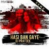 HASI BAN GAYE - DJ PRAT3EK - REMIX - (DEMO)