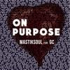 GC x DJ Mastiksoul - On Purpose