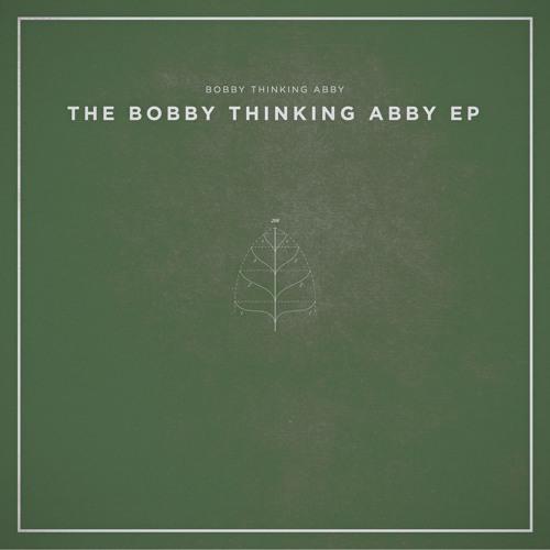 The Bobby Thinking Abby EP