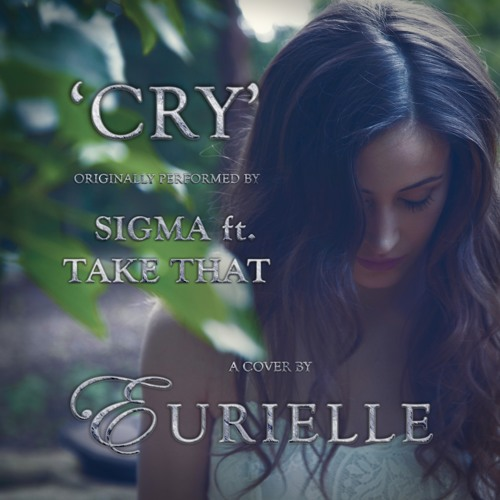 Cry - Sigma Ft. Take That (Eurielle Cover Preview)