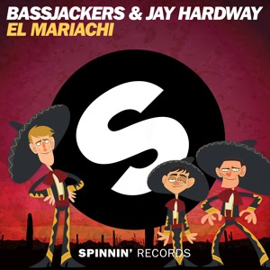 Bassjackers & Jay Hardway - El Mariachi(OUT NOW)