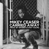 Mikey Ceaser - Carried Away (Prod. Grabbitz & Ray Volpe)