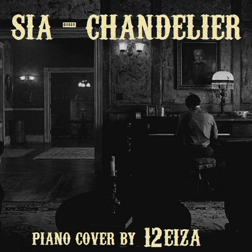 Sia - Chandelier (Instrumental Piano Cover) by REIZA | Free ...