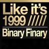 Like It's 1999 - Binary Finary