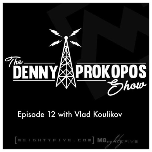 The Denny Prokopos Show Episode 12 With Vlad Koulikov
