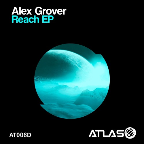 "[ATLAS 006D] Alex Grover - Reach EP - ""Reach"" (Original mix)"