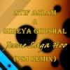 Atif Aslam & Shreya Ghoshal - Jeene Laga Hoon (PSJ Remix)