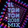 El Ton Ton 2016 Mix