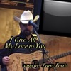 I Give All My Love To You sung by, Larry Farris
