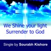 We Shine Your Light: Christian Pop Rock Songs English by Sourabh Kishore, Pop Rock For Humanity