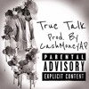 C-Money True Talk Prod. By CashMoneyAP
