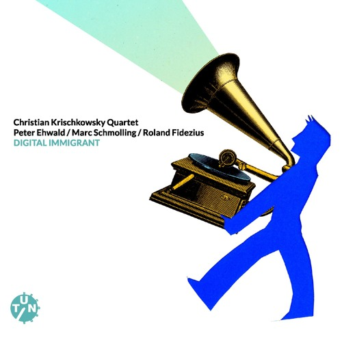 Christian Krischkowsky Quartet DIGITAL IMMIGRANT