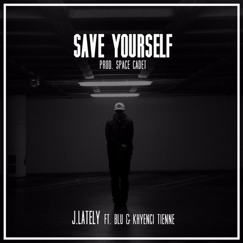 Save Yourself Ft. Blu & Khyenci Tienne [prod. Space Cadet]