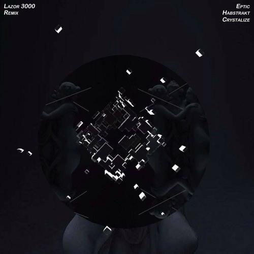 Eptic & Habstrakt - Lazor 3000 (Crystalize Remix)