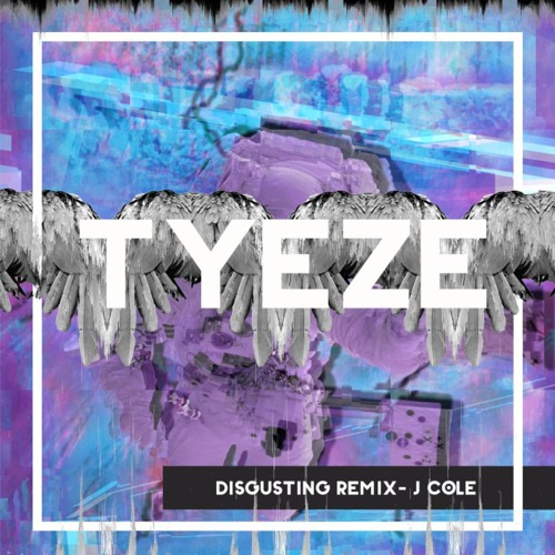 Disgusting (Tyeze Remix)
